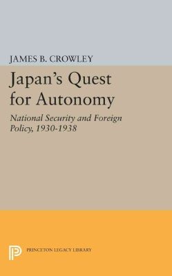 Japan's Quest for Autonomy: National Security and Foreign Policy 1930-1938 (Paperback)