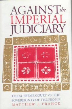 Against the Imperial Judiciary: The Supreme Court Vs. the Sovereignty of the People (Hardcover)
