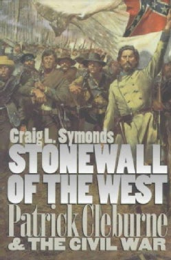 Stonewall of the West: Patrick Cleburne and the Civil War (Paperback)
