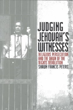 Judging Jehovah's Witnesses: Religious Persecution and the Dawn of the Rights Revolution (Paperback)
