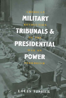 Military Tribunals And Presidential Power: American Revolution To The War On Terrorism (Paperback)