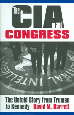 The CIA & Congress: The Untold Story from Truman to Kennedy (Hardcover)