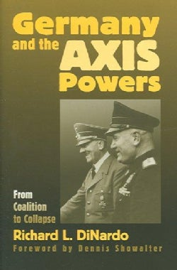 Germany And the Axis Powers: From Coalition to Collapse (Hardcover)