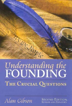 Understanding the Founding: The Crucial Questions (Paperback)