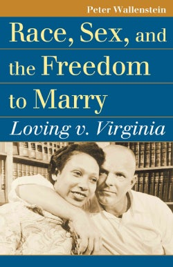 Race, Sex, and the Freedom to Marry: Loving v. Virginia (Paperback)
