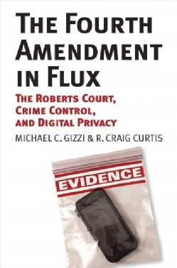 The Fourth Amendment in Flux: The Roberts Court, Crime Control, and Digital Privacy (Paperback)
