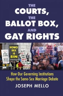 The Courts, the Ballot Box, & Gay Rights: How Our Governing Institutions Shape the Same-sex Marriage Debate (Hardcover)