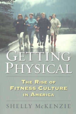 Getting Physical: The Rise of Fitness Culture in America (Paperback)