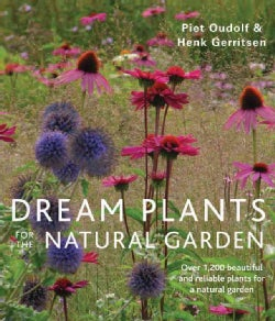 Dream Plants for the Natural Garden: Over 1,200 Beautiful and Reliable Plants for a Natural Garden (Paperback)