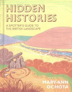 Hidden Histories: A Spotter's Guide to the British Landscape (Hardcover)