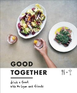 Good Together: Drink & Feast With Mr Lyan & Friends (Hardcover)