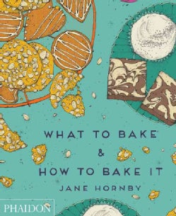 What to Bake & How to Bake It (Hardcover)