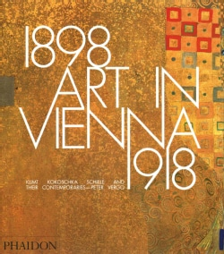 Art in Vienna 1898-1918: Klimt, Kokoschka, Schiele and Their Contemporaries (Hardcover)