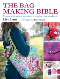 The Bag Making Bible: The Complete Creative Guide to Sewing Your Own Bags (Paperback)