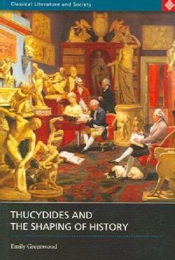 Thucydides And The Shaping Of History (Paperback)