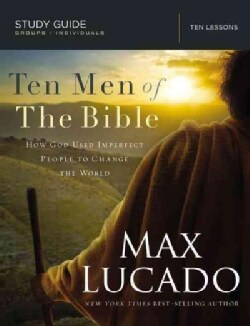 Ten Men of the Bible: How God Used Imperfect People to Change the World (Paperback)