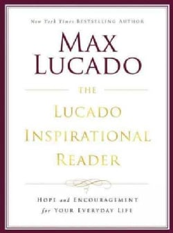 The Lucado Inspirational Reader: Hope and Encouragement for Your Everyday Life (Paperback)