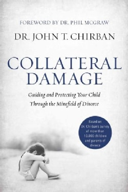 Collateral Damage: Guiding and Protecting Your Child Through the Minefield of Divorce (Hardcover)