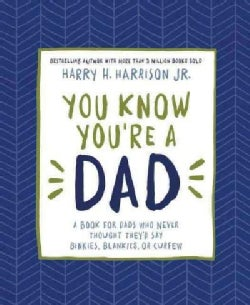 You Know You're a Dad: A Book for Dads Who Never Thought They'd Say Binkies, Blankies, or Curfew (Hardcover)