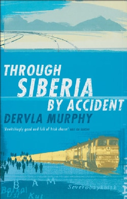 Through Siberia by Accident: A Small Slice of Autobiography (Paperback)