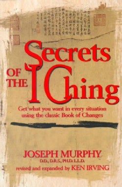 Secrets of the I Ching: Get What You Want in Every Situation Using the Classic Book of Changes (Paperback)