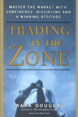 Trading in the Zone: Master the Market With Confidence, Discipline and a Winning Attitude (Hardcover)