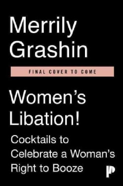 Women's Libation!: Cocktails to Celebrate a Woman's Right to Booze (Hardcover)