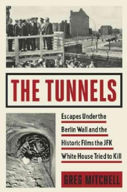 The Tunnels: Escapes Under the Berlin Wall and the Historic Films the JFK White House Tried to Kill (CD-Audio)