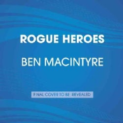 Rogue Heroes: The History of the SAS, Britain's Secret Special Forces Unit That Sabotaged the Nazis and Changed th... (CD-Audio)