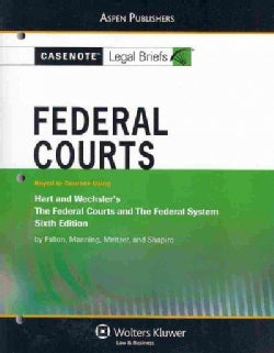Federal Courts: Keyed to Courses Using Hart and Wechsler's, the Federal Courts and the Federal System (Paperback)