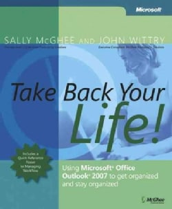 Take Back Your Life!: Using Microsoft Office Outlook 2007 to Get Organized & Stay Organized (Paperback)
