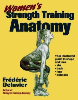 Women's Strength Training Anatomy: Your Illustrated Guide to Shape and Tone Ads, Back, Legs, and Buttocks (Paperback)