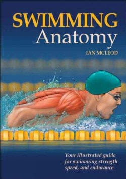 Swimming Anatomy: Your Illustrated Guide for Swimming Strength, Speed, and Endurance (Paperback)
