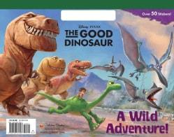 The Good Dinosaur: A Wild Adventure! (Paperback)