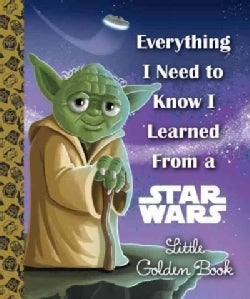 Everything I Need to Know I Learned from a Star Wars Little Golden Book (Hardcover)