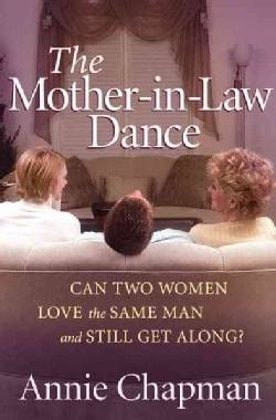 The Mother-In-Law Dance: Can Two Women Love the Same Man and Still Get Along? (Paperback)