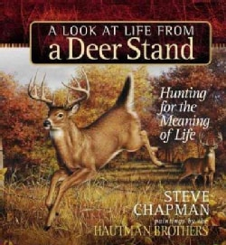 A Look At Life From A Deer Stand: Hunting For The Meaning Of Life (Hardcover)