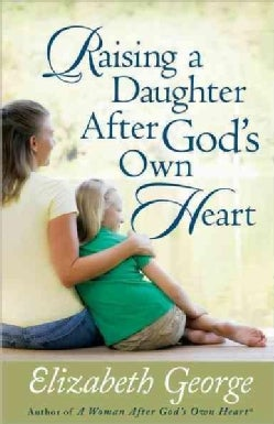Raising a Daughter After God's Own Heart (Paperback)