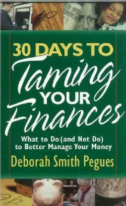 30 Days to Taming Your Finances: What to Do (And Not Do) to Better Manage Your Money (Paperback)