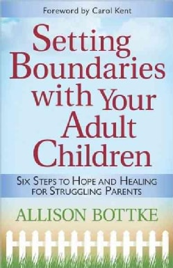 Setting Boundaries With Your Adult Children: Six Steps to Hope and Healing for Struggling Parents (Paperback)