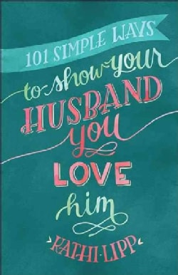 101 Simple Ways to Show Your Husband You Love Him (Paperback)