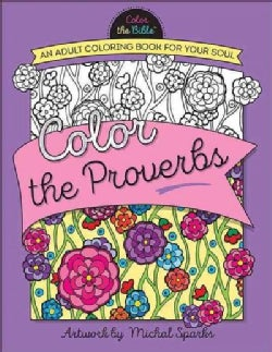 Color the Proverbs: An Adult Coloring Book for Your Soul (Paperback)