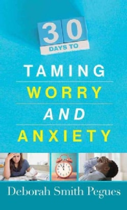 30 Days to Taming Worry and Anxiety (Paperback)