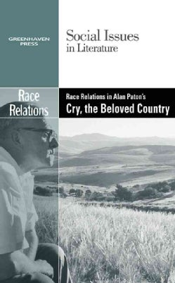 Race Relations in Alan Paton's Cry, the Beloved Country (Hardcover)