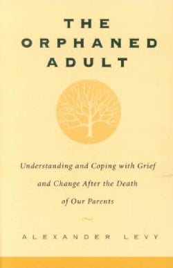 The Orphaned Adult: Understanding and Coping With Grief and Change After the Death of Our Parents (Paperback)