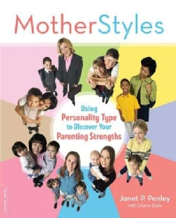 Motherstyles: Using Personality Type to Discover Your Parenting Strengths (Paperback)