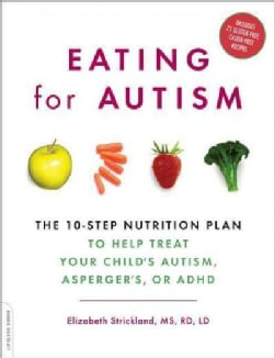 Eating for Autism: The 10-step Nutrition Plan, to Help Treat Your Child's Autism, Asperger's, or ADHD (Paperback)