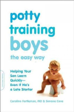 Potty Training Boys the Easy Way: Help Your Son Learn Quickly--even If He's a Late Stater (Paperback)