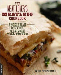 The Meat Lover's Meatless Cookbook: Vegetarian Recipes Carnivores Will Devour (Paperback)