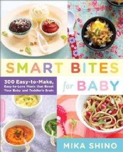 Smart Bites for Baby: 300 Easy-to-Make, Easy-to-Love Meals That Boost Your Baby and Toddler's Brain (Paperback)